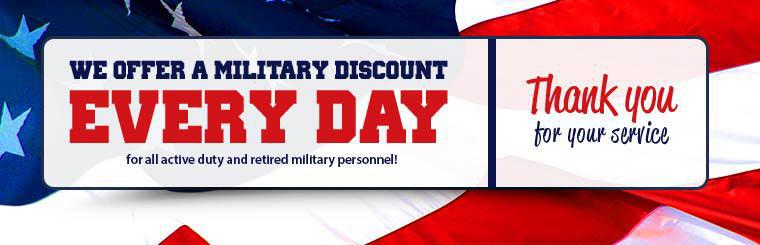 We offer a military discount every day for all active duty and retired military personnel! Thank you for your service!