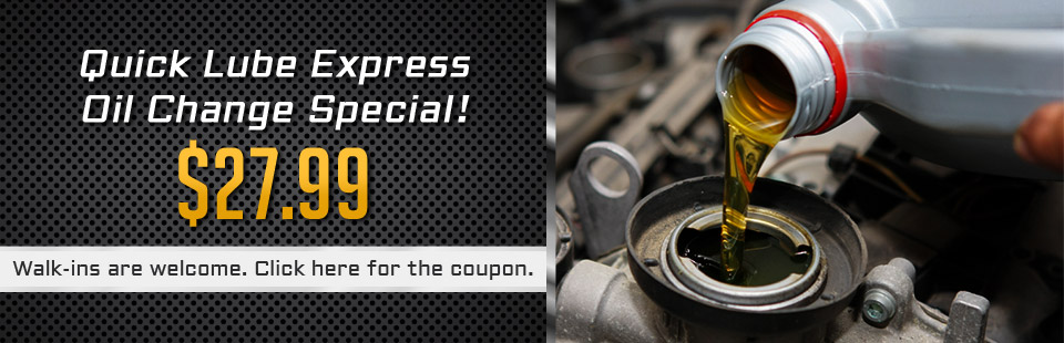 Our Quick Lube Express Oil Change Special is just $27.99! Walk-ins are welcome. Click here for the coupon.