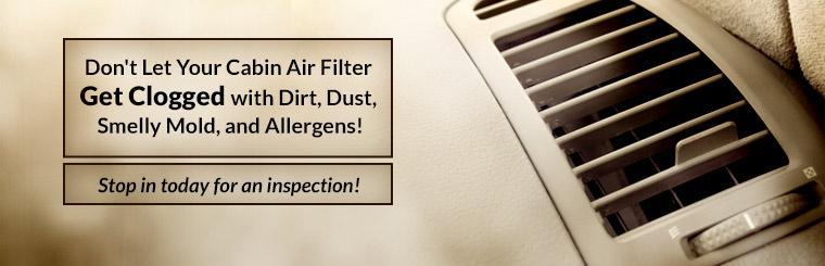 Don't let your cabin air filter get clogged with dirt, dust, smelly mold, and allergens! Stop in today for an inspection.