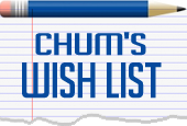 CHUM's Wish List