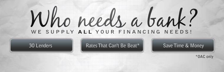Who needs a bank? We can supply all your financing needs with 30 lenders and rates that can't be beat! Save time and money, and click here to shop online now.