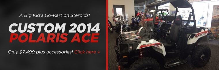 Custom 2014 Polaris ACE: Now only $7,499 plus accessories! Click here to view the model.