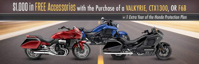 Get $1,000 in free accessories with the purchase of a Honda Valkyrie, CTX1300, or F6B, plus one extra year of the Honda Protection Plan!