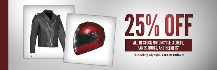 Get 25% off all in-stock motorcycle jackets, pants, boots, and helmets (excluding Olympia)! Stop in today.