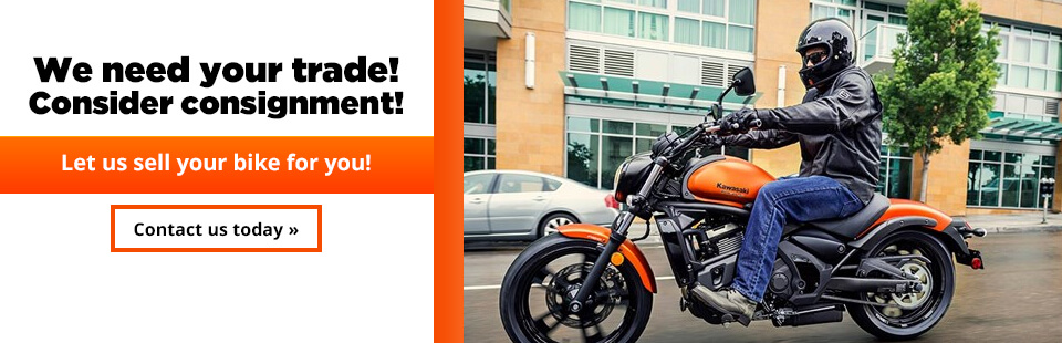 We need your trade! Consider consignment and let us sell your bike for you! Click here to contact us.