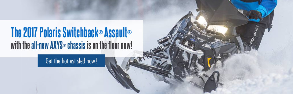 The 2017 Polaris Switchback® Assault® with the all-new AXYS® chassis is on the floor now! Get the hottest sled now!