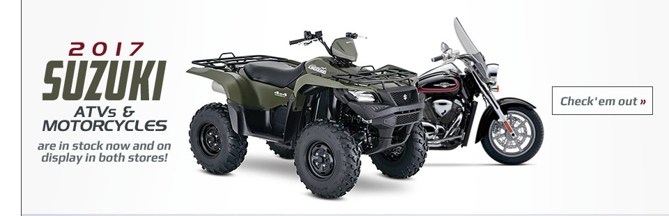 2017 Suzuki ATVs and motorcycles are in stock now and on display in both stores!