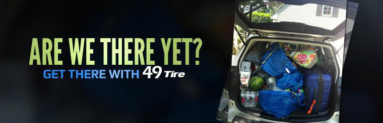 Are we there yet? Get there with 49 Tire!