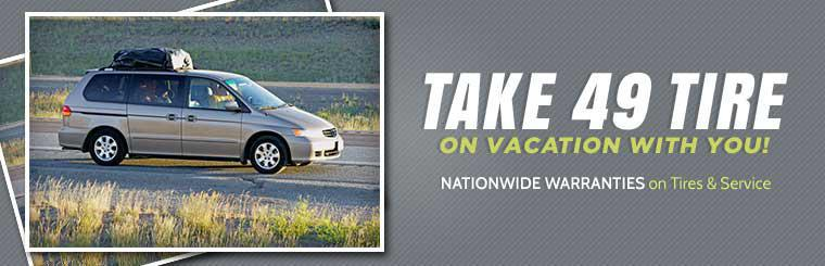 Take 49 Tire on vacation with you! We offer nationwide warranties on tires and service. Click here for details.