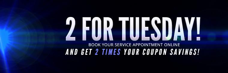 2 for Tuesday: Book your service appointment online and get 2 times your coupon savings!