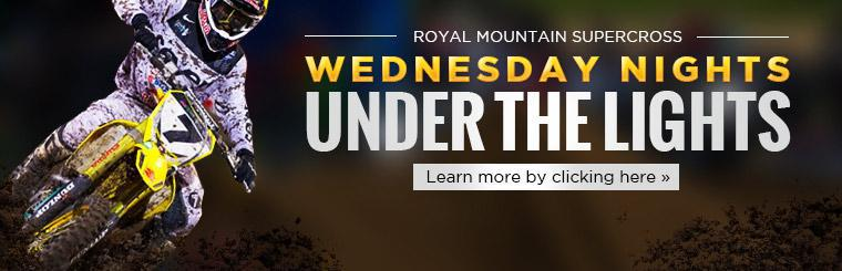 Royal Mountain Supercross on Wednesday Nights Under the Lights: Learn more by clicking here.