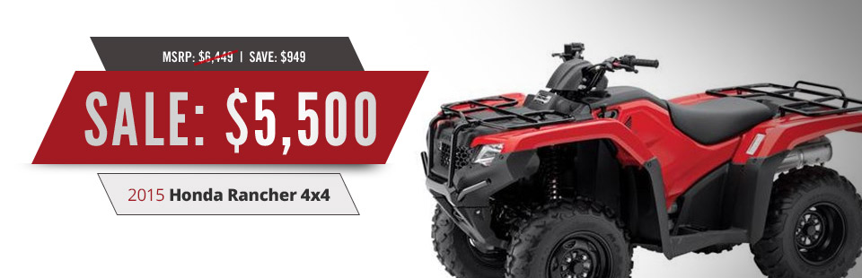 Save $949 on the 2015 Honda Rancher 4x4, now only $5,500! Click here for details.