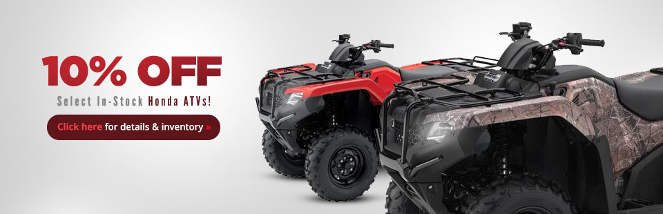 Get 10% off select in-stock Honda ATVs! Click here for details and inventory.