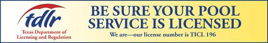 TDLR: Texas Departmetn of Licensing and Regulation. Be sure your pool service is licensed. We are - our license number is TICL 196
