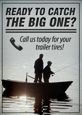 Ready to catch the big one?  Call us today for your trailer tires!
