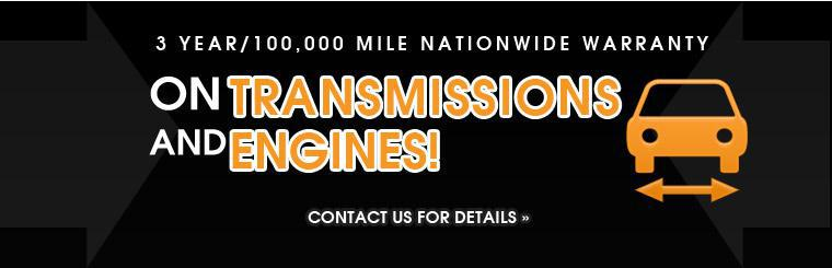 Get a 3 year/100,000 mile nationwide warranty on transmissions and engines! Click here to contact us for details.
