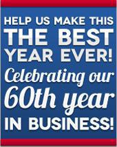 Help us make this the best year ever.  Celebrating our 60th year in business!
