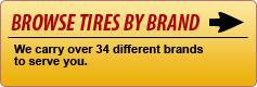 Browse Tires by Brand: We carry over 34 different brands to serve you.