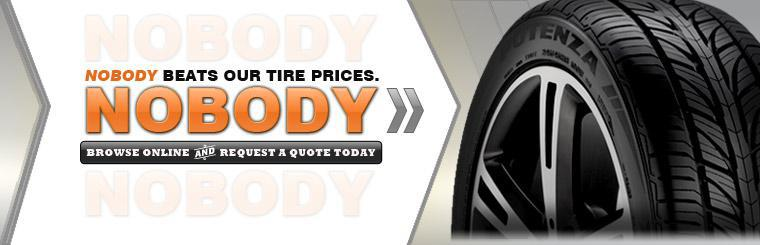 Nobody beats our tire prices. Nobody. Click here to browse tires online and request a quote.