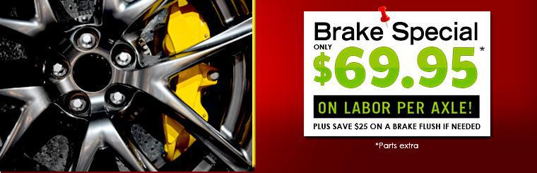 Brake Special: Only $69.95 on labor per axle (parts extra)! Plus, save $25 on a brake flush if needed! Click here to print the coupon.