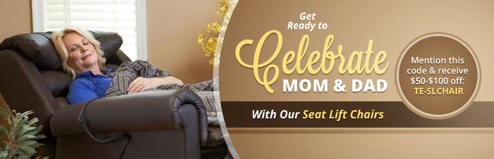Get ready to celebrate mom & dad with our seat lift chairs. Mention this code & receive $50-$100 off: TE-SLCHAIR.