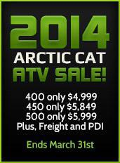 2014 Arctic Cat ATV sale! 400 only $4,999. 450 only $5,849. 500 only $5,999. Plus freight and PDI. Ends March 31st.