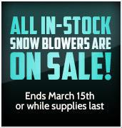 All in-stock snow blowers are on sale! Ends March 15th or while supplies last.