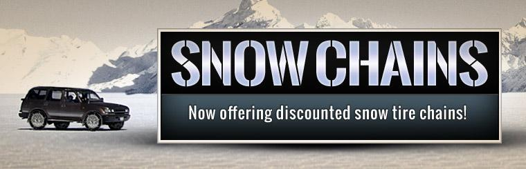 Snow Chains! Now offering discounted snow tire chains! Click here for more details.