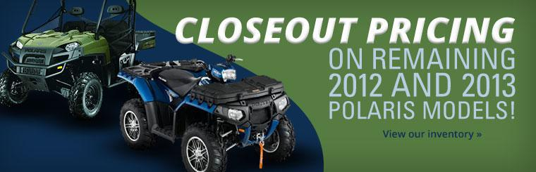 Take advantage of closeout pricing on remaining 2012 and 2013 Polaris models!