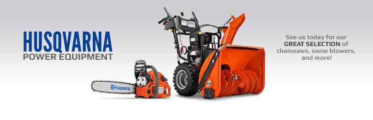 Husqvarna Power Equipment: See us today for our great selection of chainsaws, snow blowers, and more!