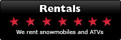 Rentals: We rent snowmobiles and ATVs.