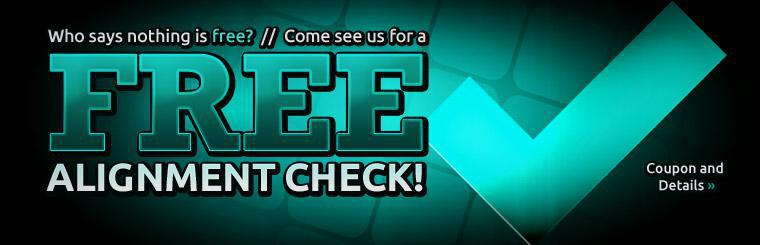 Who Says Nothing is Free? Click here to print your coupon to get a free alignment check!