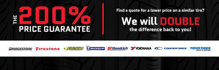 The 200% Price Guarantee: Find a quote for a lower price on a similar tire? We will DOUBLE the difference back to you!