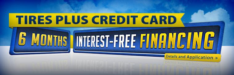 Get six months interest-free financing with the Tires Plus Credit Card! Click here for details and an application.
