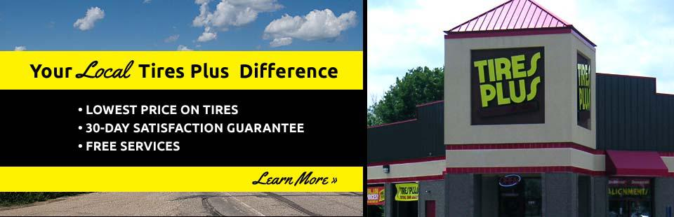 Your Local Tires Plus Difference: Get the lowest price on tires, a 30-day satisfaction guarantee, and free services! Click here to learn more.