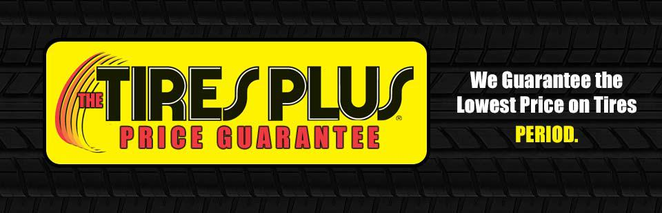 The Tires Plus Price Guarantee: We guarantee the lowest price on tires PERIOD.