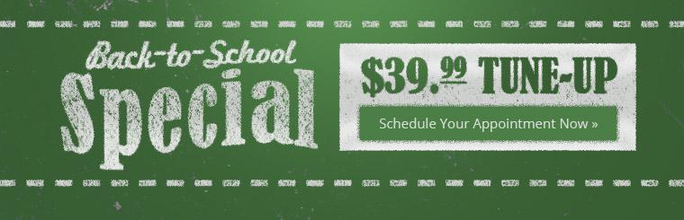 Back-to-School Special: Get a tune-up for just $39.99! Schedule your appointment now.