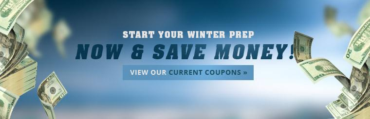 Start your winter prep now and save money! View our current coupons.