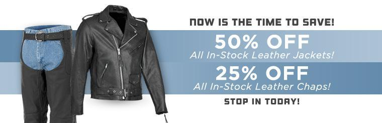 Now is the time to save! Get 50% off all in-stock leather jackets and 25% off all in-stock leather chaps! Stop in today!