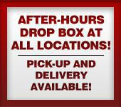 After-hours drop box at all locations! Pick-up and Delivery Available
