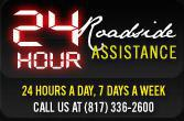 We Offer 24-Hour Roadside Assistance! 24 hours a day 7 days a week. Call us at (817) 336-2600
