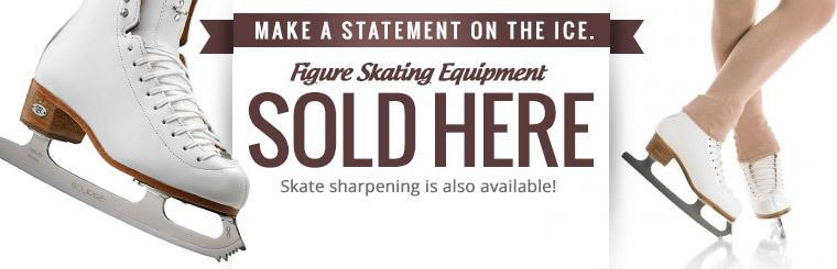 We carry figure skating equipment, plus skate sharpening is also available!