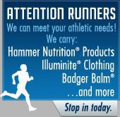 Attention Runners: We can meet your athletic needs! We carry Hammer Nutrition® Products, Illuminite® Clothing, Badger Balm®, and more. Stop in today.