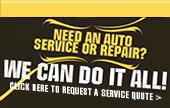 Need an auto service or repair? We can do it all! Click here to request a service quote.