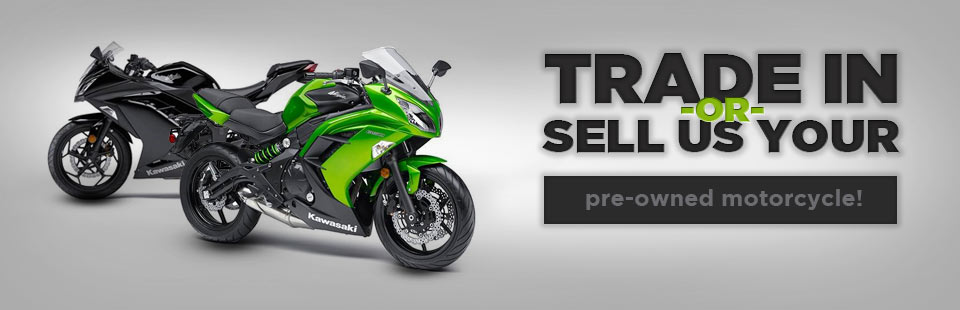 Trade in or sell us your pre-owned motorcycle! Contact us for details.