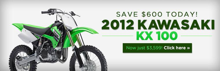 Save $600 today on the 2012 Kawasaki KX 100!