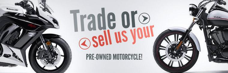 Trade or sell us your pre-owned motorcycle! Contact us for details.