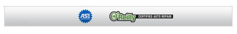We are an ASE Certified and O'Reilly Certified Auto Repair.