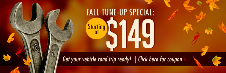 Fall Tune-Up Special: Get your vehicle road trip ready, starting at $149! Click here for your coupon.