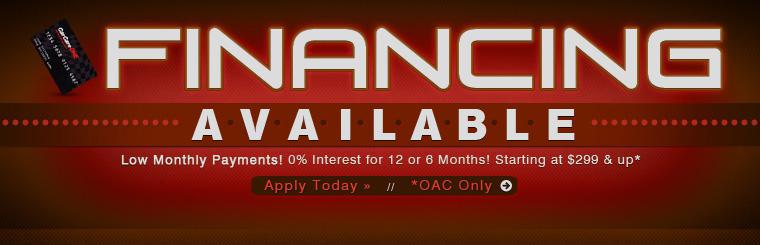 Financing Available: Get low monthly payments starting at $299 and up (OAC only) and 0% interest for 12 or 6 months! Click here to apply.